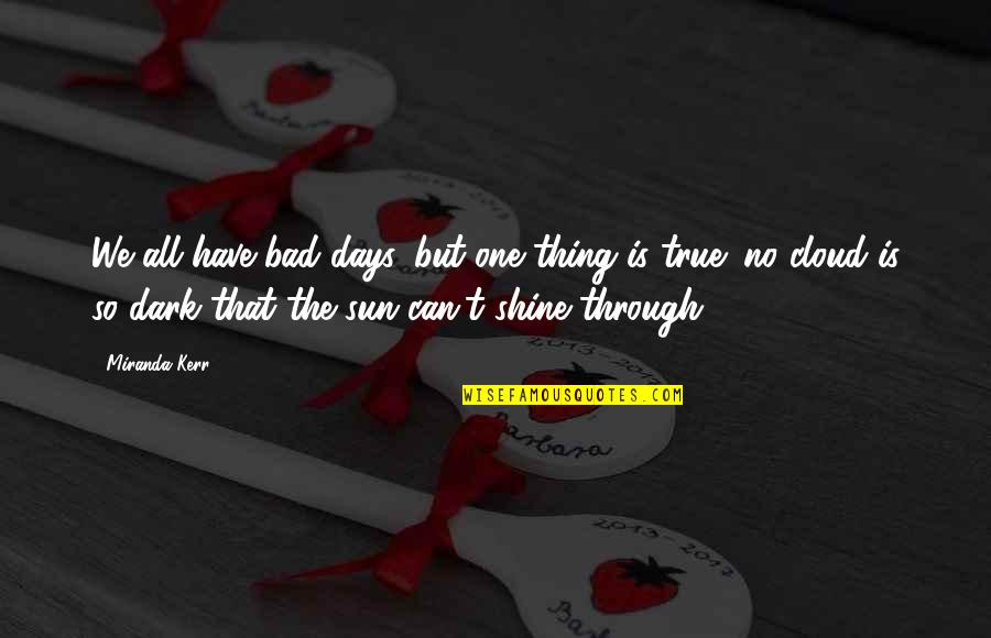 So So True Quotes By Miranda Kerr: We all have bad days, but one thing