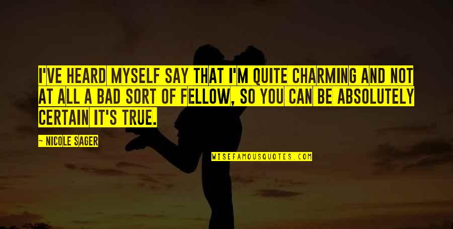 So So True Quotes By Nicole Sager: I've heard myself say that I'm quite charming
