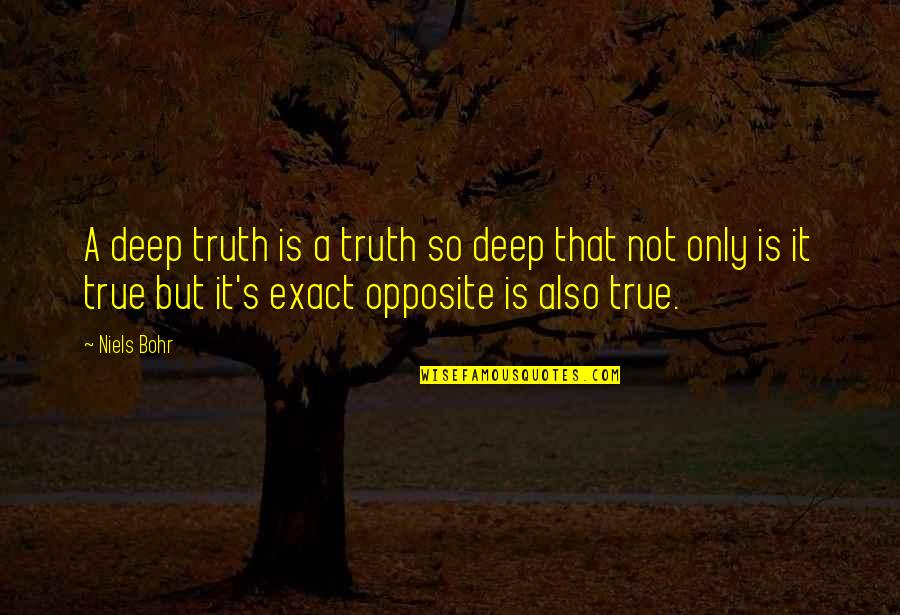 So So True Quotes By Niels Bohr: A deep truth is a truth so deep