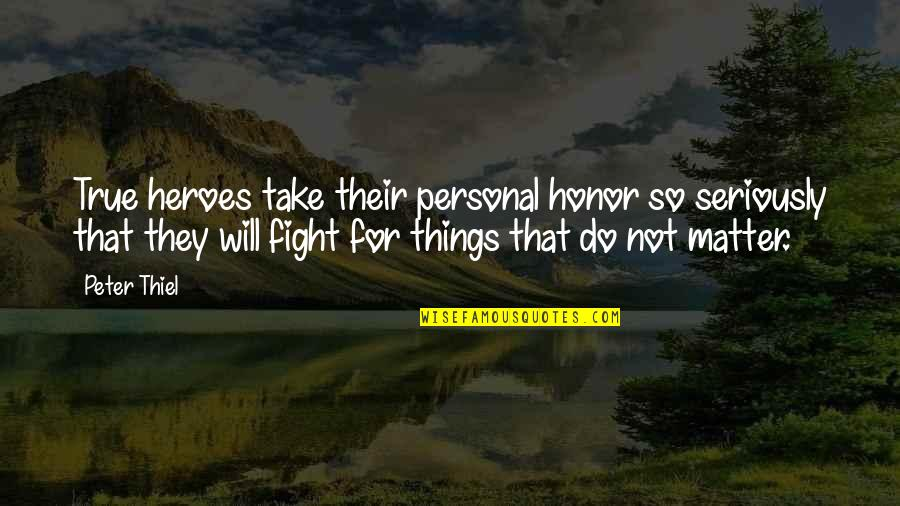 So So True Quotes By Peter Thiel: True heroes take their personal honor so seriously