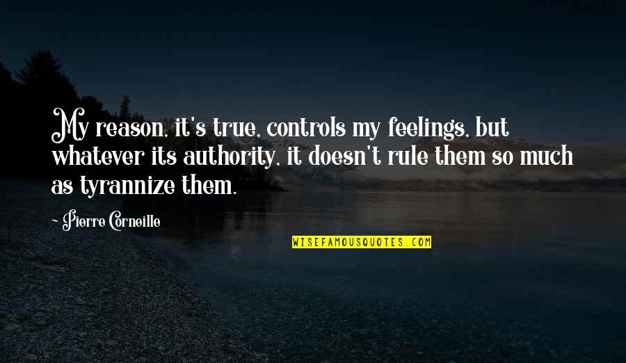 So So True Quotes By Pierre Corneille: My reason, it's true, controls my feelings, but