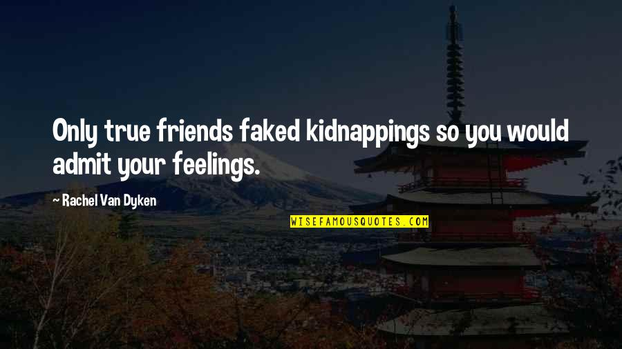So So True Quotes By Rachel Van Dyken: Only true friends faked kidnappings so you would