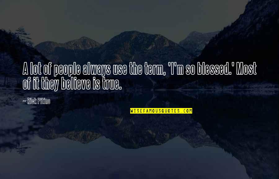 So So True Quotes By Rick Pitino: A lot of people always use the term,