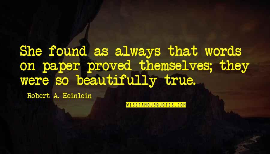 So So True Quotes By Robert A. Heinlein: She found as always that words on paper