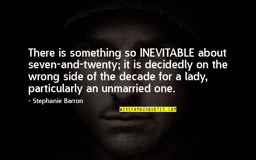 So So True Quotes By Stephanie Barron: There is something so INEVITABLE about seven-and-twenty; it