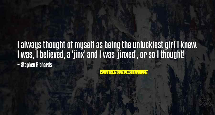 So So True Quotes By Stephen Richards: I always thought of myself as being the