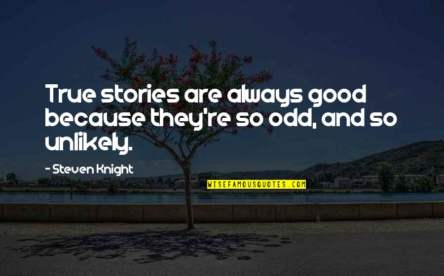 So So True Quotes By Steven Knight: True stories are always good because they're so