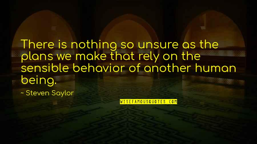 So So True Quotes By Steven Saylor: There is nothing so unsure as the plans