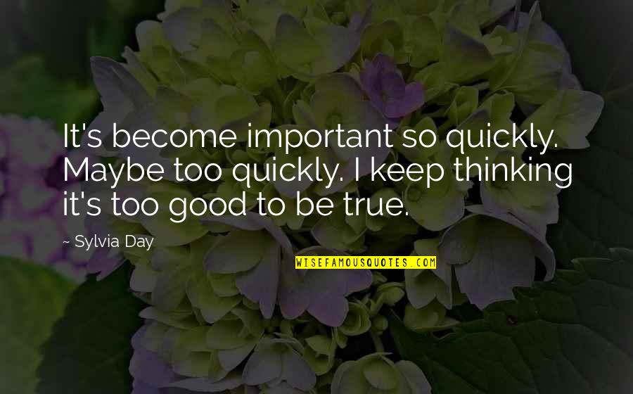 So So True Quotes By Sylvia Day: It's become important so quickly. Maybe too quickly.