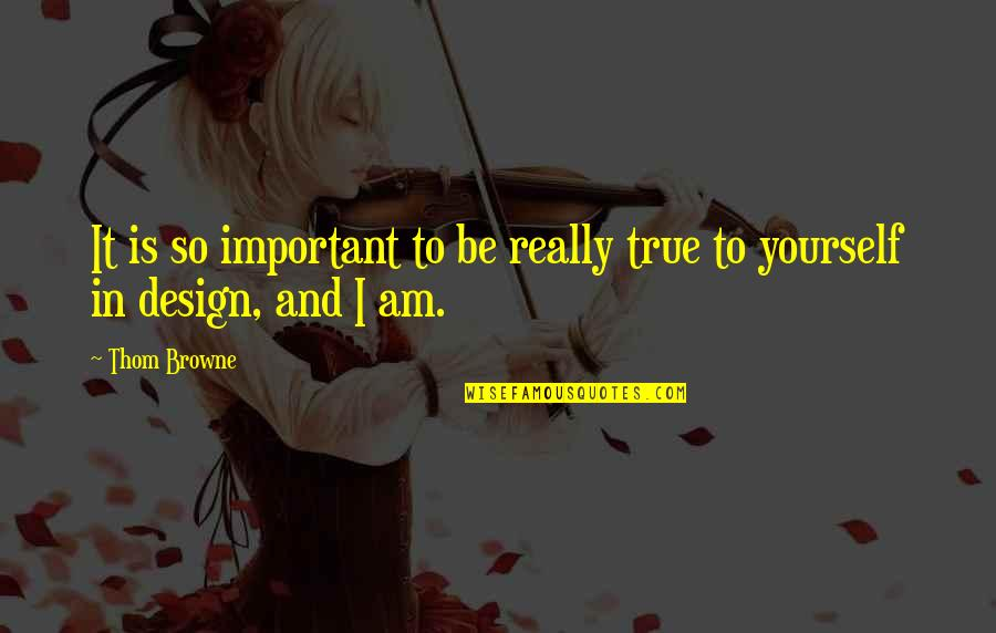 So So True Quotes By Thom Browne: It is so important to be really true