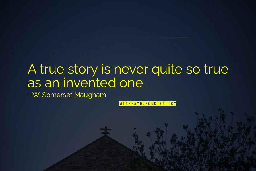 So So True Quotes By W. Somerset Maugham: A true story is never quite so true