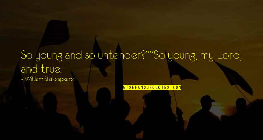 """So So True Quotes By William Shakespeare: So young and so untender?""""""""So young, my Lord,"""