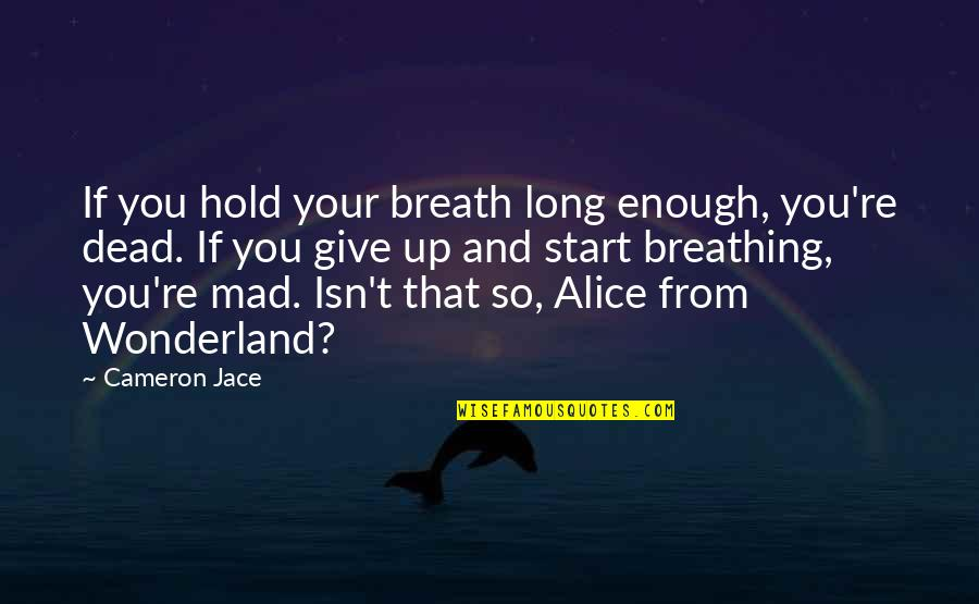 So You Mad Quotes By Cameron Jace: If you hold your breath long enough, you're
