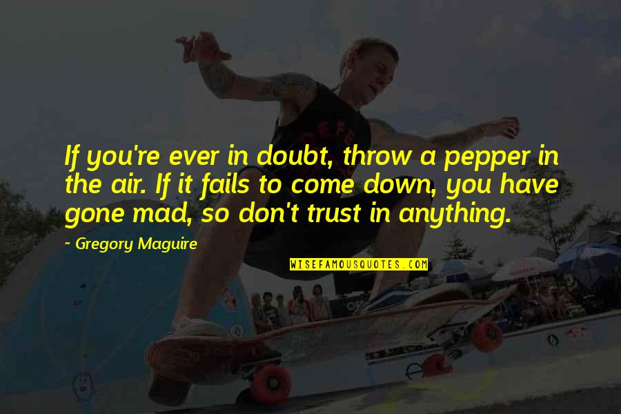 So You Mad Quotes By Gregory Maguire: If you're ever in doubt, throw a pepper