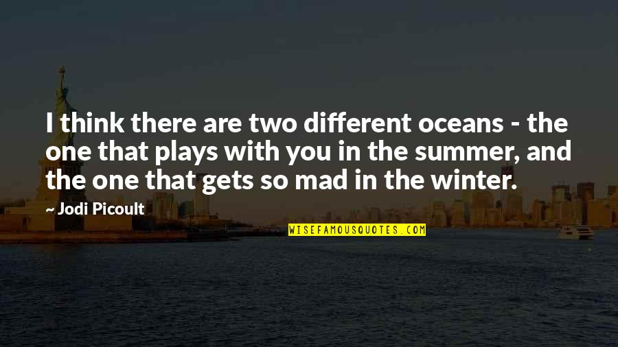 So You Mad Quotes By Jodi Picoult: I think there are two different oceans -