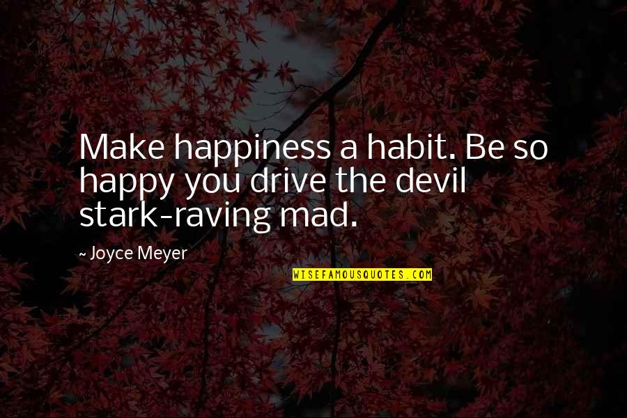 So You Mad Quotes By Joyce Meyer: Make happiness a habit. Be so happy you