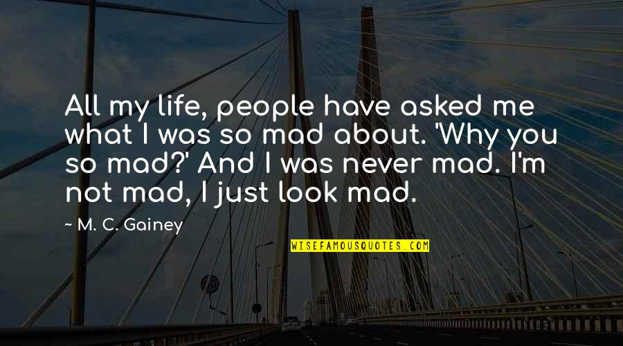 So You Mad Quotes By M. C. Gainey: All my life, people have asked me what