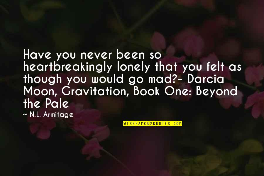 So You Mad Quotes By N.L. Armitage: Have you never been so heartbreakingly lonely that