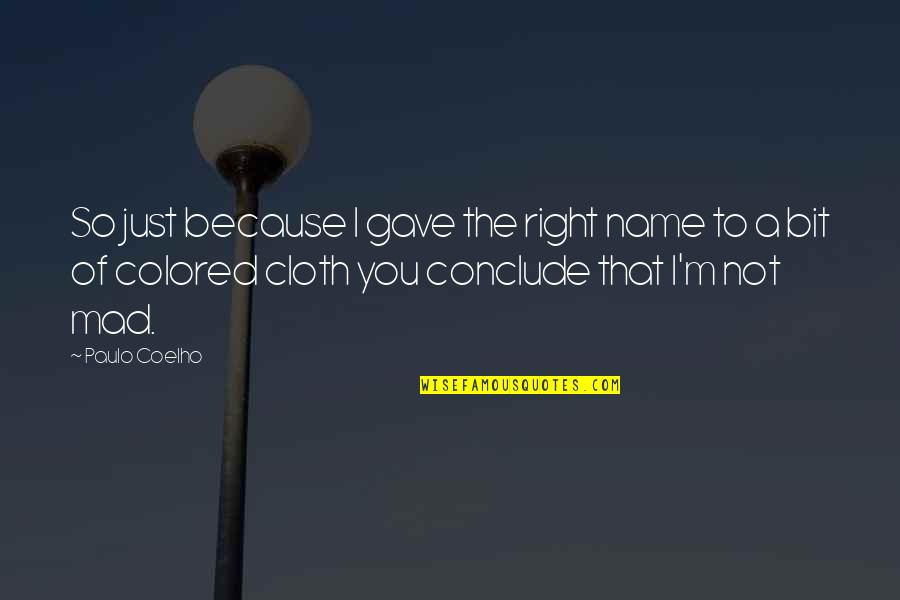 So You Mad Quotes By Paulo Coelho: So just because I gave the right name