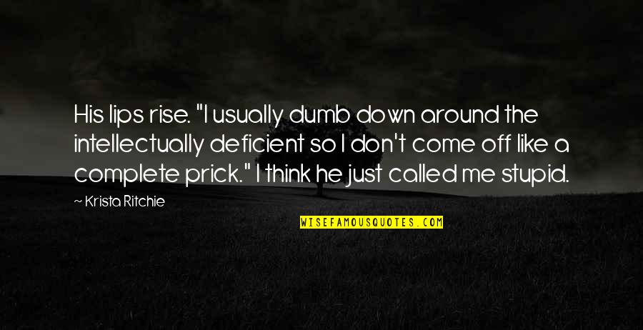 "So You Think I'm Stupid Quotes By Krista Ritchie: His lips rise. ""I usually dumb down around"