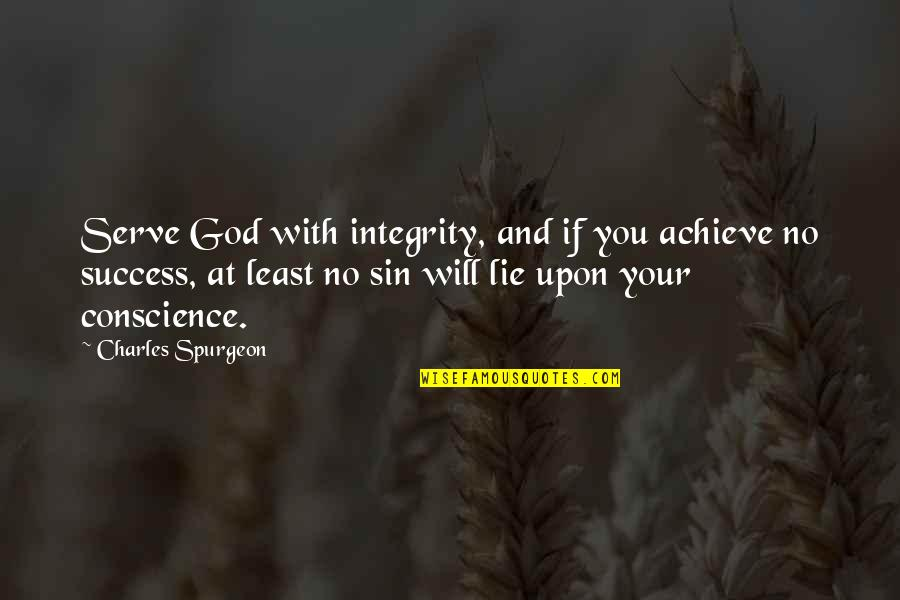 Soapstone Quotes By Charles Spurgeon: Serve God with integrity, and if you achieve