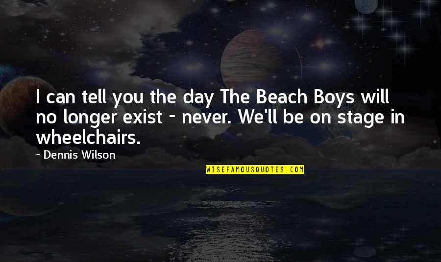 Soar Above Quotes By Dennis Wilson: I can tell you the day The Beach