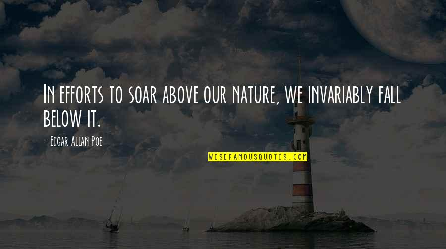 Soar Above Quotes By Edgar Allan Poe: In efforts to soar above our nature, we