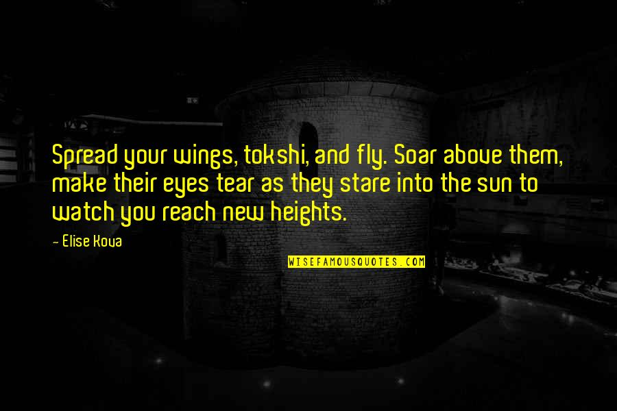 Soar Above Quotes By Elise Kova: Spread your wings, tokshi, and fly. Soar above