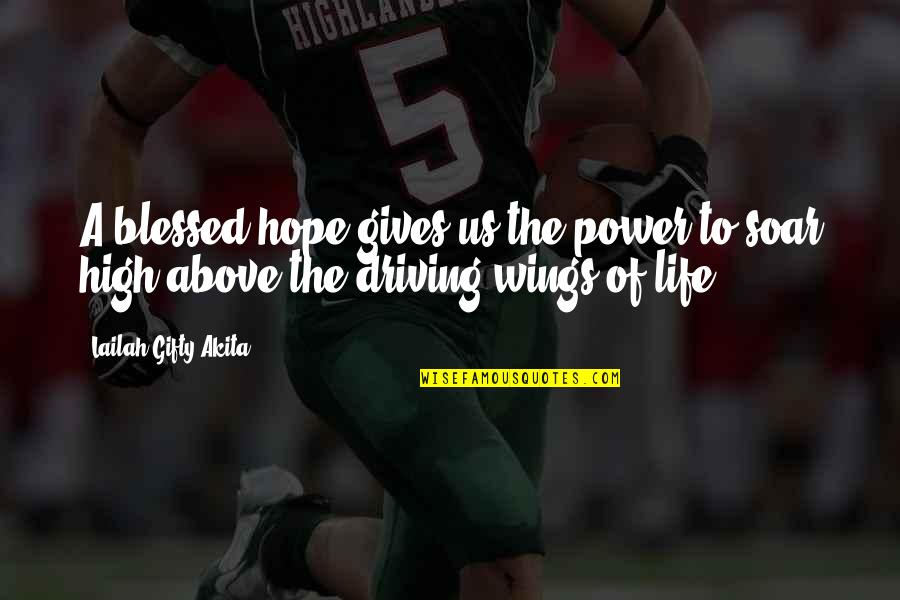 Soar Above Quotes By Lailah Gifty Akita: A blessed hope gives us the power to