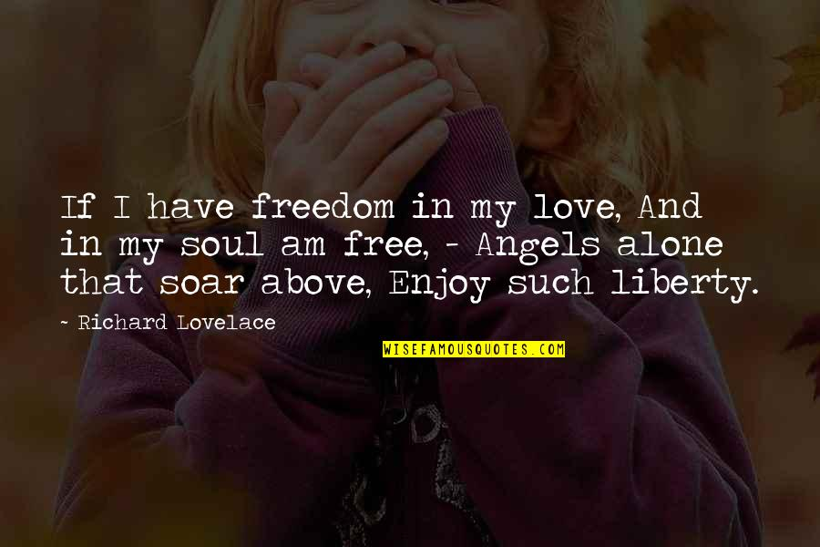 Soar Above Quotes By Richard Lovelace: If I have freedom in my love, And