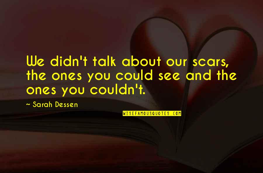 Soar Above Quotes By Sarah Dessen: We didn't talk about our scars, the ones