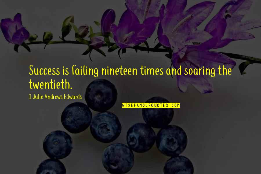 Soaring To Success Quotes By Julie Andrews Edwards: Success is failing nineteen times and soaring the