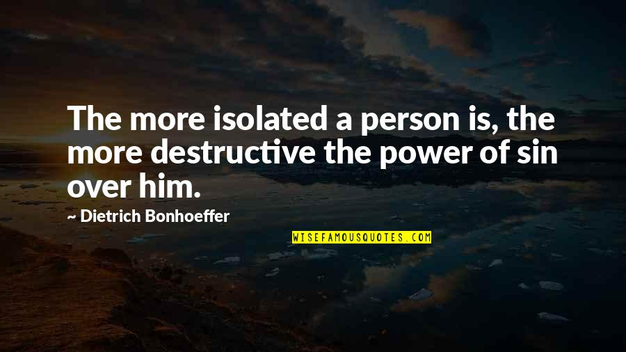 Socalled Quotes By Dietrich Bonhoeffer: The more isolated a person is, the more