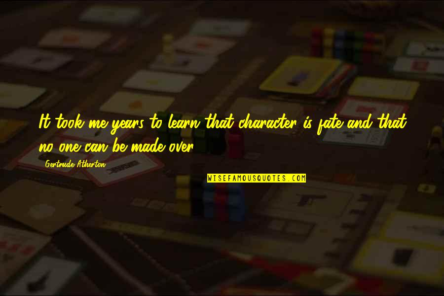 Socalled Quotes By Gertrude Atherton: It took me years to learn that character