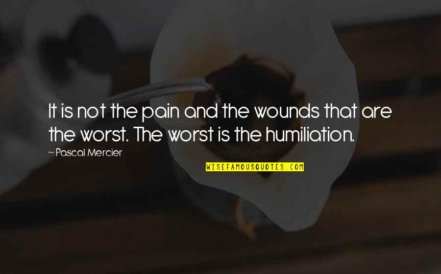 Soccer Awards Quotes By Pascal Mercier: It is not the pain and the wounds