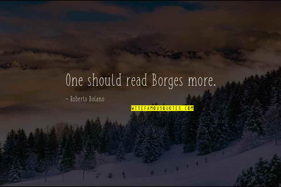 Soccer Awards Quotes By Roberto Bolano: One should read Borges more.