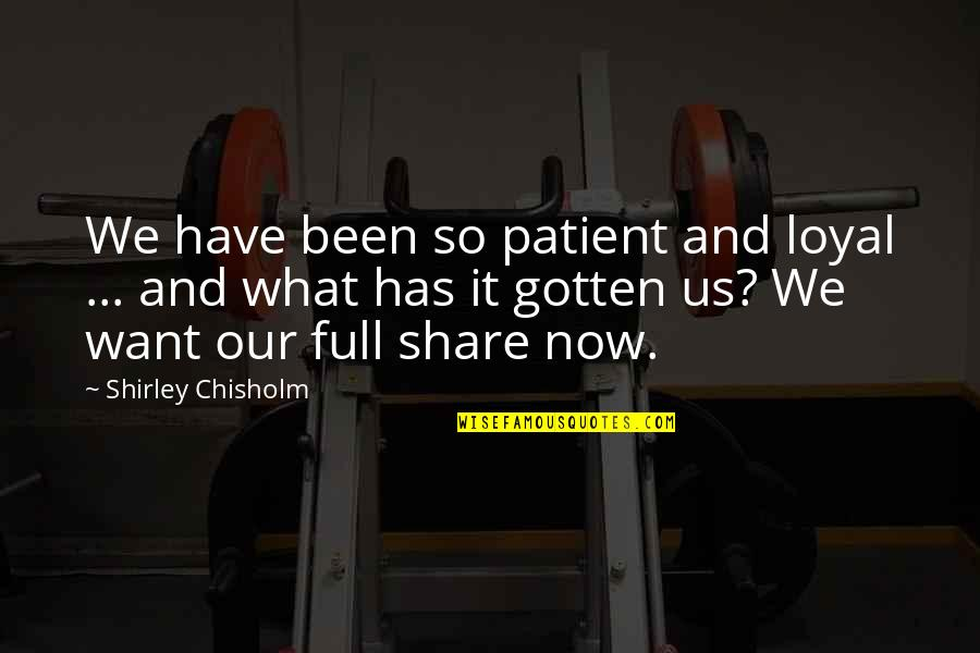 Soccer Awards Quotes By Shirley Chisholm: We have been so patient and loyal ...
