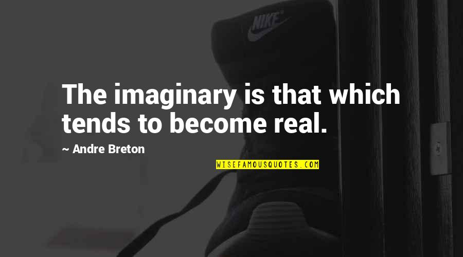 Soccer Balls Quotes By Andre Breton: The imaginary is that which tends to become