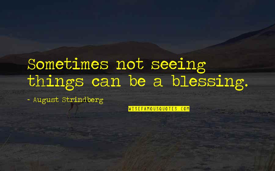 Soccer Balls Quotes By August Strindberg: Sometimes not seeing things can be a blessing.