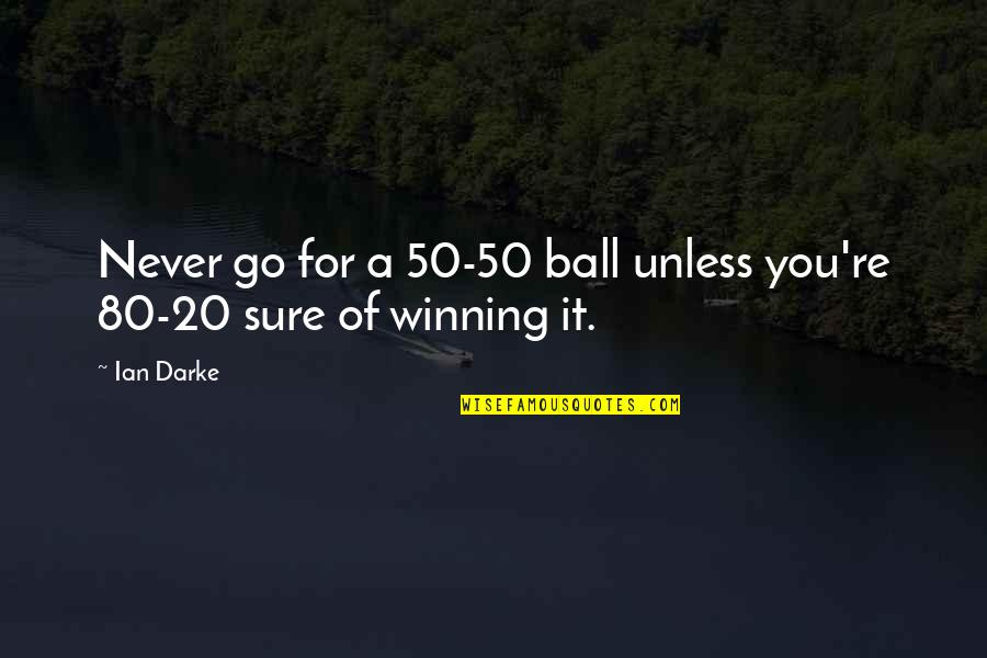 Soccer Balls Quotes By Ian Darke: Never go for a 50-50 ball unless you're