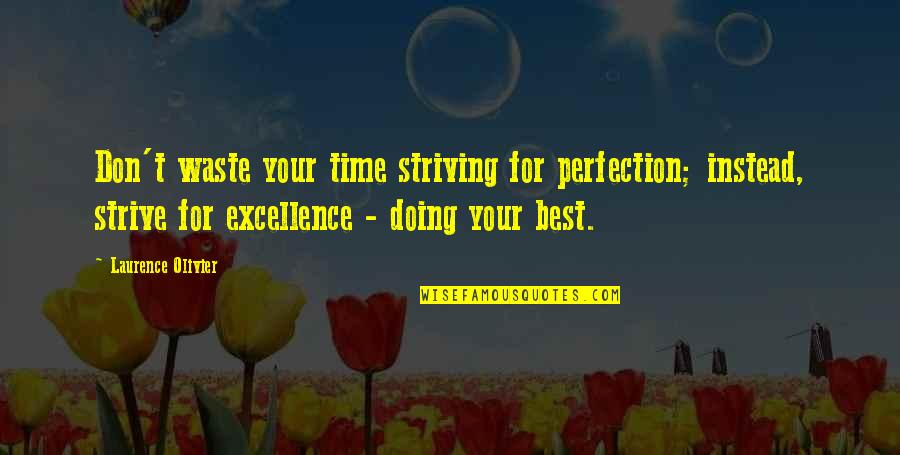 Soccer Balls Quotes By Laurence Olivier: Don't waste your time striving for perfection; instead,