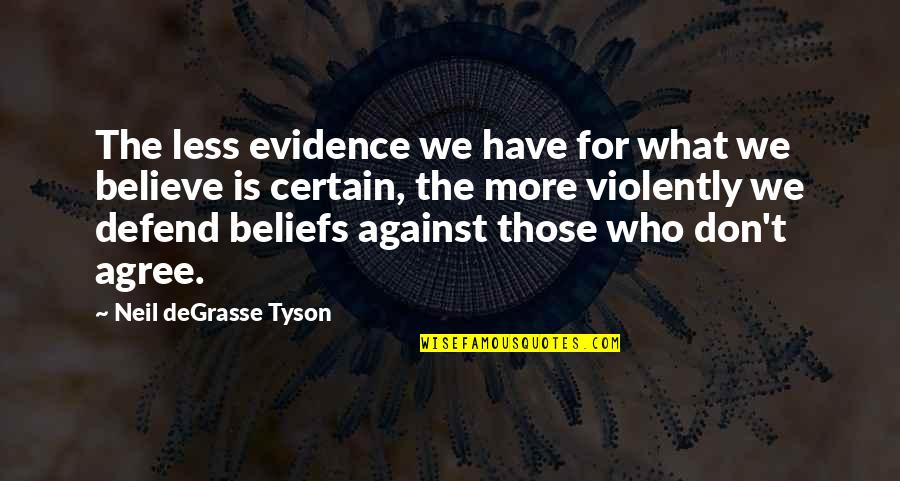 Soccer Balls Quotes By Neil DeGrasse Tyson: The less evidence we have for what we