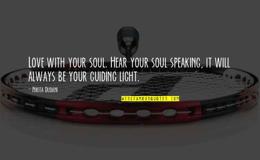 Soccer Balls Quotes By Nikita Dudani: Love with your soul. Hear your soul speaking,