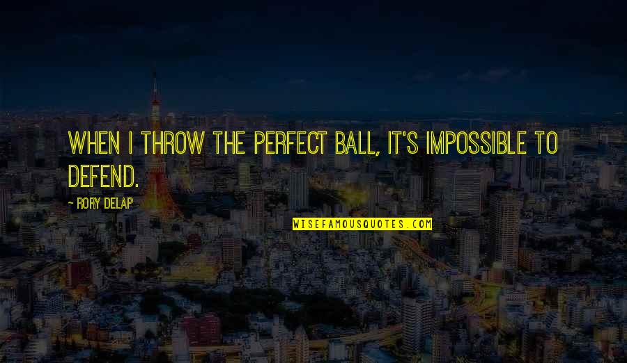 Soccer Balls Quotes By Rory Delap: When I throw the perfect ball, it's impossible