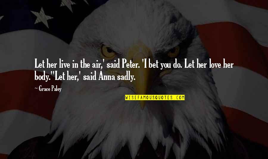 Soccer Goalies Quotes By Grace Paley: Let her live in the air,' said Peter.