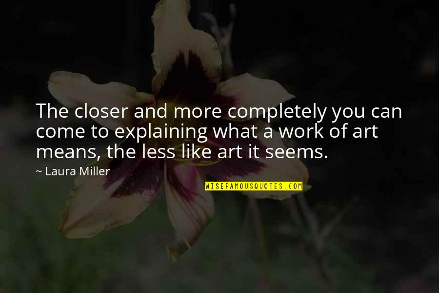 Soccer Goalies Quotes By Laura Miller: The closer and more completely you can come