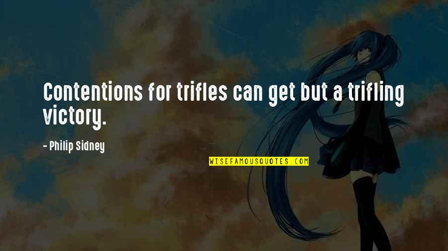 Soccer Goalies Quotes By Philip Sidney: Contentions for trifles can get but a trifling