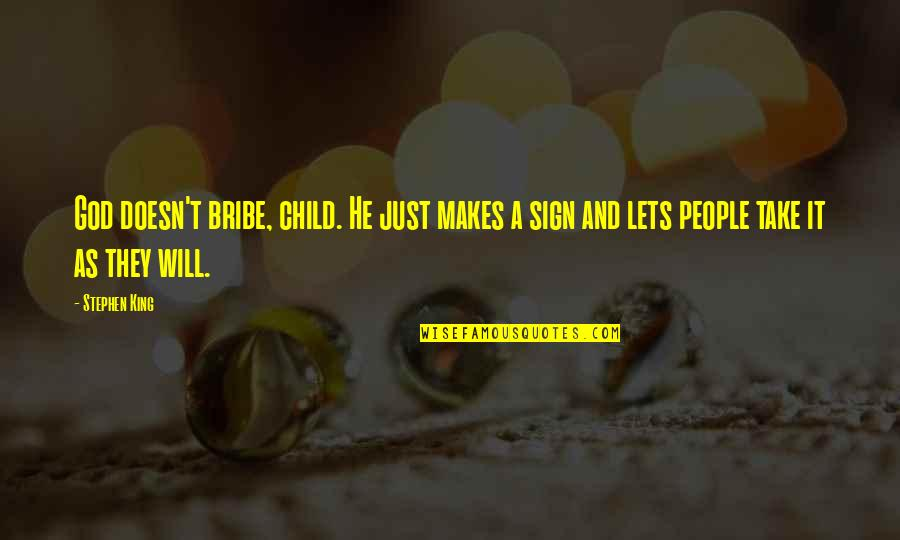 Soccer Goalies Quotes By Stephen King: God doesn't bribe, child. He just makes a