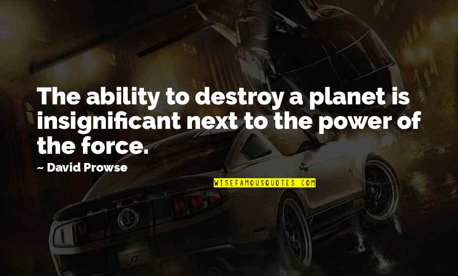 Soccer Tactics Quotes By David Prowse: The ability to destroy a planet is insignificant