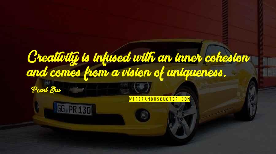 Soccer Tactics Quotes By Pearl Zhu: Creativity is infused with an inner cohesion and